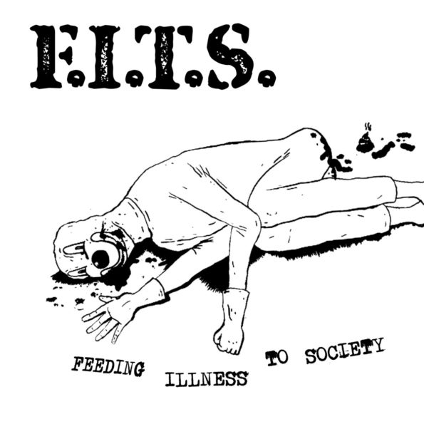 F.I.T.S. – FEEDING ILLNESS TO SOCIETY 7″ EP