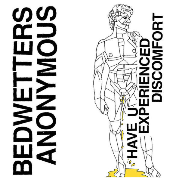BEDWETTERS ANONYMOUS – HAVE U EXPERIENCED DISCOMFORT? 7″ EP