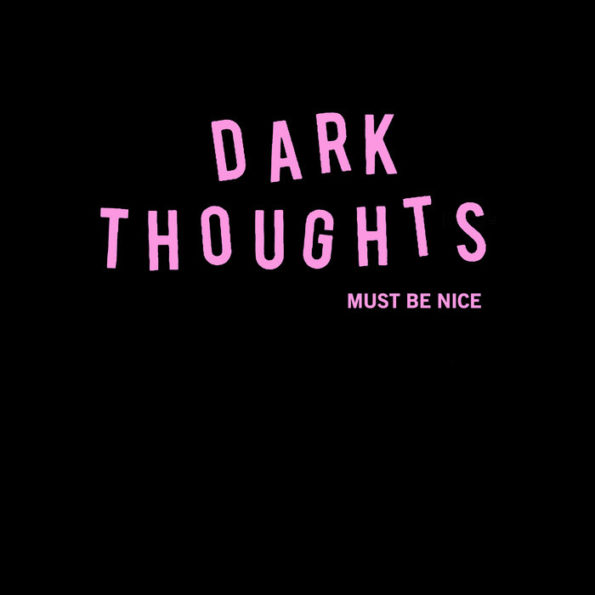 DARK THOUGHTS – MUST BE NICE LP