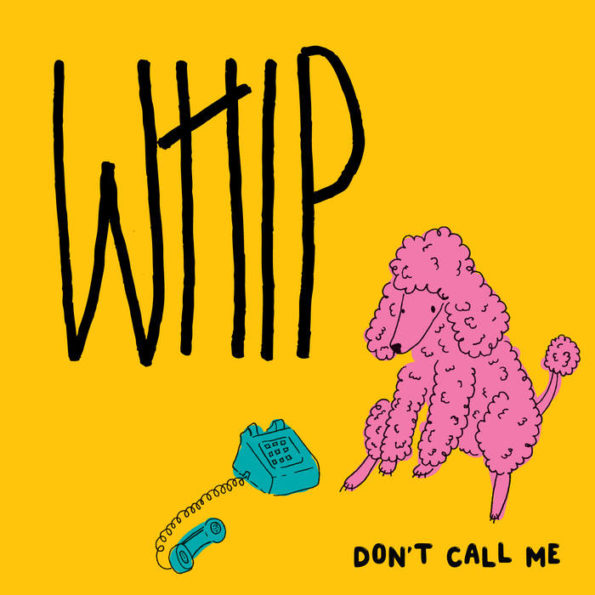 WHIP – DON'T CALL ME 7″ EP