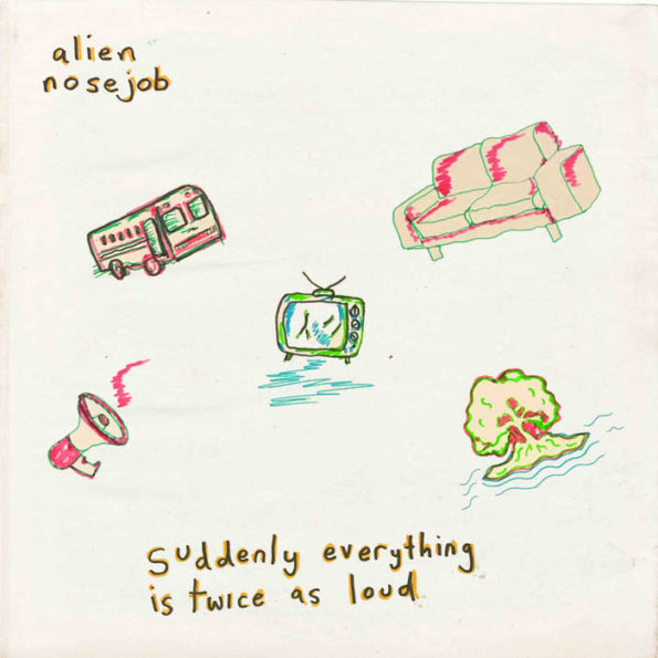 ALIEN NOSEJOB – SUDDENLY EVERYTHING IS TWICE AS LOUD LP
