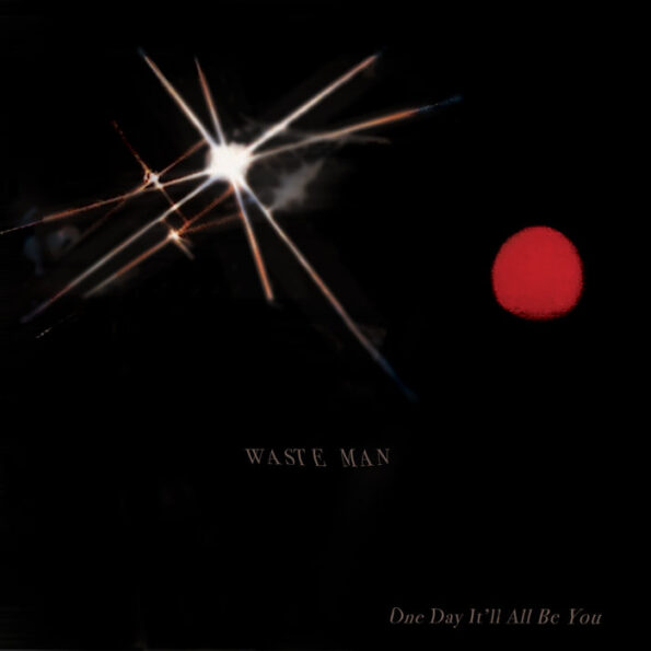 WASTE MAN – ONE DAY IT'LL ALL BE YOU LP